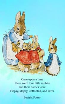 Paperback Once upon a time there were four little Rabbits and their names were Flopsy, Mopsy, Cottontail, and Peter: 5x8 Journal Notebook Book