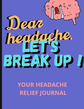 Paperback Dear Headache, Let's break up !: Headache & Migraine relief⎮Relaxing coloring book for headache relief Book