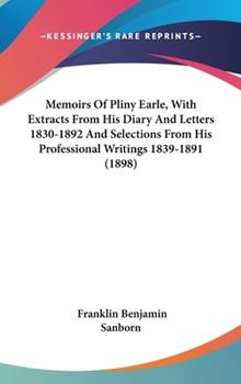 Hardcover Memoirs of Pliny Earle, with Extracts from His Diary and Letters 1830-1892 and Selections from His Professional Writings 1839-1891 Book