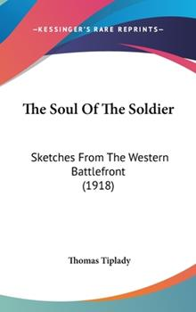 Hardcover The Soul of the Soldier : Sketches from the Western Battlefront (1918) Book