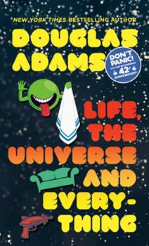Life, the Universe and Everything - Book #3 of the Hitchhiker's Guide to the Galaxy