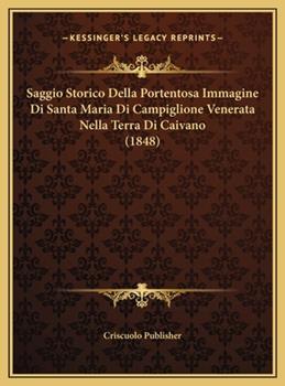 Hardcover Saggio Storico Della Portentosa Immagine Di Santa Maria Di Campiglione Venerata Nella Terra Di Caivano Book