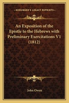 Paperback An Exposition of the Epistle to the Hebrews with Preliminary Exercitations V1 Book