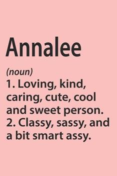 Paperback Annalee Definition Personalized Name Funny Notebook Gift , Girl Names, Personalized Annalee Name Gift Idea Notebook: Lined Notebook / Journal Gift, ... Annalee, Gift Idea for Annalee, Cute, Funny, Book