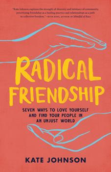 Paperback Radical Friendship: Seven Ways to Love Yourself and Find Your People in an Unjust World Book