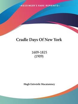 Paperback Cradle Days Of New York: 1609-1825 (1909) Book