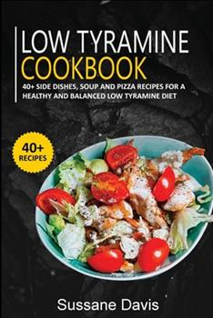 Print on Demand (Paperback) Low Tyramine Cookbook : 40+ Side Dishes, Soup and Pizza Recipes for a Healthy and Balanced Low Tyramine Diet Book