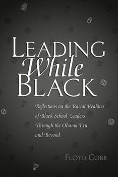 Paperback Leading While Black: Reflections on the Racial Realities of Black School Leaders Through the Obama Era and Beyond Book