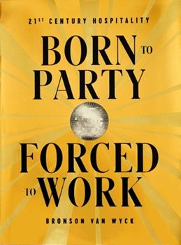 Hardcover Born to Party, Forced to Work: 21st Century Hospitality Book