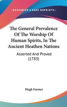 Hardcover The General Prevalence of the Worship of Human Spirits, in the Ancient Heathen Nations : Asserted and Proved (1783) Book