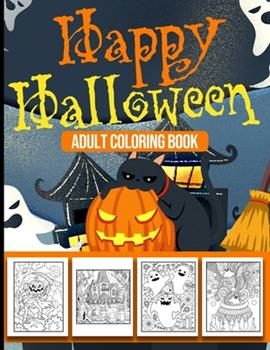 Paperback Happy Halloween Adult Coloring Book: Tricks and Treats Halloween Coloring Book for Adults Relaxation - 40 Unique Designs, Pumpkins, Haunted Houses, Gh Book