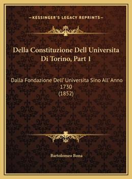 Hardcover Della Constituzione Dell Universita Di Torino, Part 1: Dalla Fondazione Dell' Universita Sino All' Anno 1730 (1852) Book