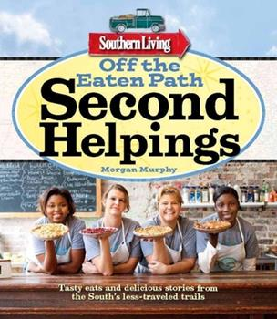 Off the Eaten Path: Second Helpings: More stick-to-your ribs recipes, colorful characters, and delicious dives from the South's less-traveled trails (Southern Living) 0848739558 Book Cover