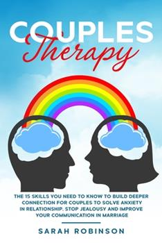 Paperback Couples Therapy: The 15 Skills You Need to Know to Build Deeper Connection for Couples to Solve Anxiety in Relationship, Stop Jealousy and Improve ... in Marriage (Couples Therapy Workbook) Book