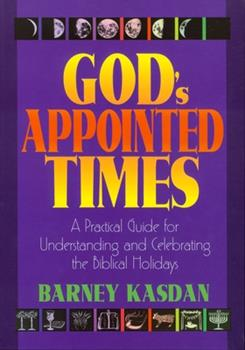 God's Appointed Times: A Practical Guide for Understanding and Celebrating the Biblical Holidays 1880226545 Book Cover