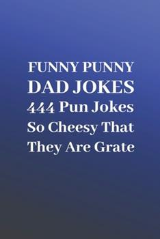 Paperback Funny Punny Dad Jokes: 444 Pun Jokes So Cheesy That They Are Grate [Large Print] Book