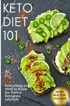 Paperback Keto Diet 101: Everything you Need to Know for Start a Ketogenic Lifestyle. 28-Day Meal Plan Challange Book