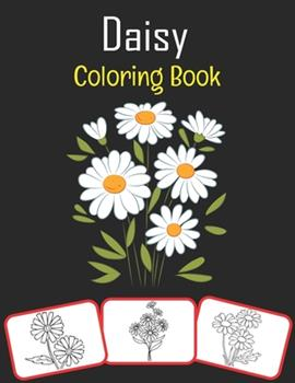 Paperback Daisy Coloring Book: Color and learn with fun. Daisy pictures, coloring and learning book with fun for kids (60 Pages, at least 30 Daisy fl Book