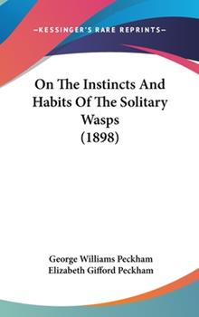 Hardcover On The Instincts And Habits Of The Solitary Wasps (1898) Book