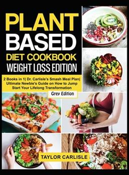 Hardcover Plant Based Diet Cookbook Weight Loss Edition: 2 Books in 1 Dr. Carlisle's Smash Meal Plan Ultimate Newbie's Guide on How to Jump Start Your Lifelong Book