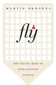 Fly: The Unsung Hero of Twentieth Century Science 0060936797 Book Cover