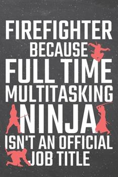 Paperback Firefighter Because Full Time Multitasking Ninja Isn't an Official Job Title : Firefighter Dot Grid Notebook, Planner or Journal - 110 Dotted Pages - Office Equipment, Supplies - Funny Firefighter Gift Idea for Christmas or Birthday Book
