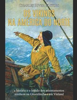 Paperback Os vikings na Am?rica do Norte: a hist?ria e o legado dos assentamentos n?rdicos na Groenl?ndia e em Vinland [Portuguese] Book