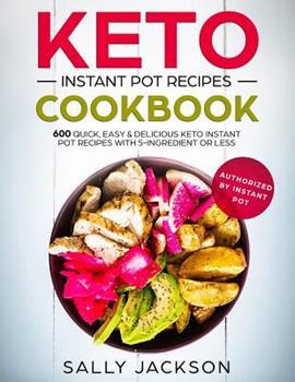 Keto Instant Pot Recipes Cookbook: 600 Quick, Easy & Delicious Keto Instant Pot Recipes with 5-Ingredient or Less 1092324208 Book Cover