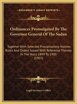 Hardcover Ordinances Promulgated By The Governor General Of The Sudan: Together With Selected Proclamations Notices Rules And Orders Issued With Reference There Book