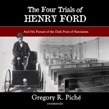 Audio CD The Four Trials of Henry Ford: And His Pursuit of the Dark Fruit of Narcissism Book