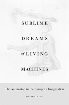 Sublime Dreams of Living Machines: The Automaton in the European Imagination 0674049357 Book Cover
