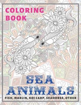 Paperback Sea Animals - Coloring Book - Fish, Marlin, Koi carp, Seahorse, other Book