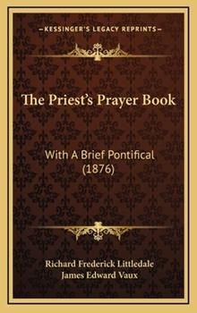 Hardcover The Priest's Prayer Book: With A Brief Pontifical (1876) Book