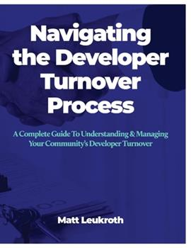 Paperback Navigating the Developer Turnover Process: A Complete Guide to Understanding & Managing Your Community's Developer Turnover Book
