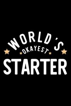Paperback World's Okayest Starter : Nice Notebook for Starter - Funny Christmas Gift Idea for Starter - Starter Journal - 100 Pages 6x9 Inches Book