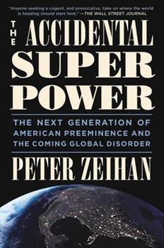 Hardcover The Accidental Superpower : The Next Generation of American Preeminence and the Coming Global Disorder Book
