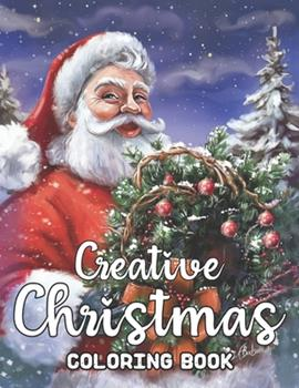 Paperback Creative Christmas Coloring Book: An Adult Creative Pages to Color with Santa Claus, Reindeer, Snowmen & More! Easy & Big Coloring Books Adults and Te Book