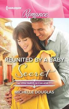Reunited by a Baby Secret - Book #3 of the Vineyards of Calanetti