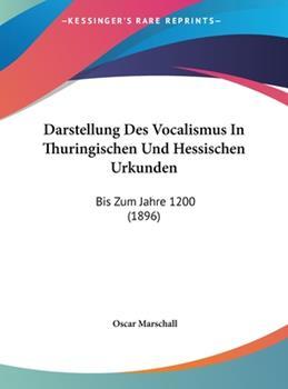 Hardcover Darstellung Des Vocalismus in Thuringischen Und Hessischen Urkunden: Bis Zum Jahre 1200 (1896) Book