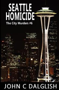 Seattle Homicide - Book #6 of the City Murders