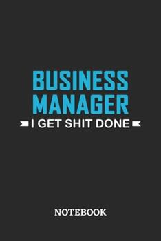 Paperback Business Manager I Get Shit Done Notebook : 6x9 Inches - 110 Ruled, Lined Pages - Greatest Passionate Office Job Journal Utility - Gift, Present Idea Book