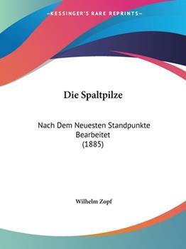Paperback Die Spaltpilze : Nach Dem Neuesten Standpunkte Bearbeitet (1885) Book