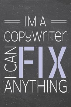 Paperback I'm a Copywriter I Can Fix Anything : Copywriter Dot Grid Notebook, Planner or Journal - 110 Dotted Pages - Office Equipment, Supplies - Funny Copywriter Gift Idea for Christmas or Birthday Book
