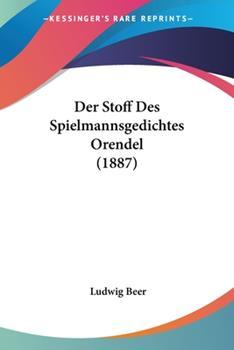 Paperback Der Stoff Des Spielmannsgedichtes Orendel (1887) Book