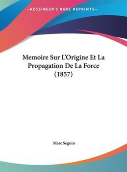 Hardcover Memoire Sur L'Origine et la Propagation de la Force Book