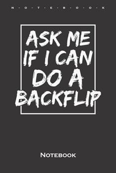 Paperback Ask Me If I Can Do a Backflip Notebook : Annual Calendar for Athletes and Fitness Enthusiasts Book