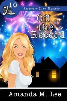 Off the Record - Book #10 of the An Avery Shaw Mystery
