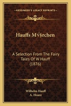 Paperback Hauffs M?rchen : A Selection from the Fairy Tales of W. Hauff (1876) Book