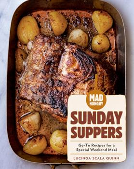 Mad Hungry: Sunday Suppers: Go-To Recipes for a Special Weekend Meal 1579659365 Book Cover