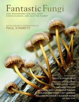 Hardcover Fantastic Fungi : Expanding Consciousness, Alternative Healing, Environmental Impact // Official Book of Smash Hit Documentary  Book